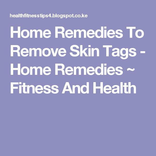 Home Remedies To Remove Skin Tags  - Home Remedies  ~ Fitness And Health