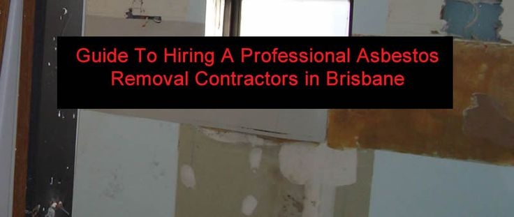 Guide To Hiring A Professional Asbestos Removal Contractors in Brisbane