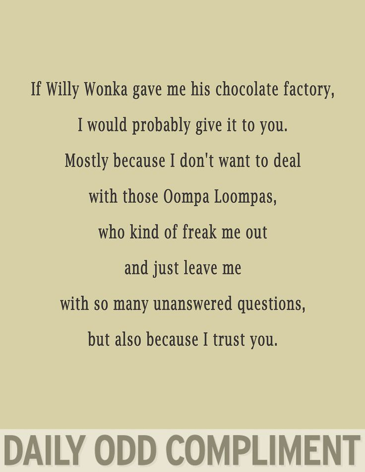 Those Oompa Loompas really are funny little things, aren't they?! But I totally trust you ;)