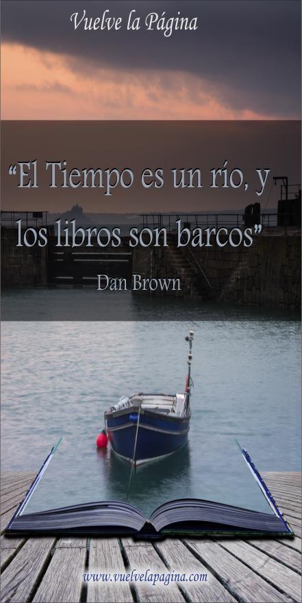 """""""El tiempo es un río, y los libros son barcos"""" Dan Brown"""