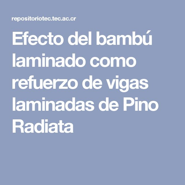 Efecto del bambú laminado como refuerzo de vigas laminadas de Pino Radiata
