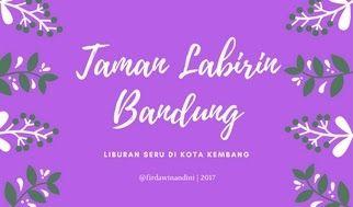 Liburan ke Taman Labirin Bandung, Kuy !
