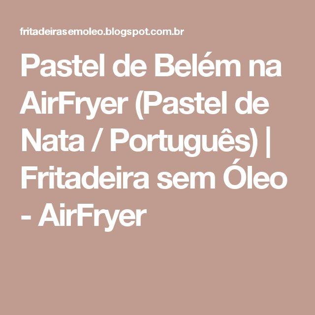 Pastel de Belém na AirFryer (Pastel de Nata / Português) | Fritadeira sem Óleo - AirFryer
