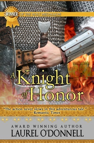 Historical romance novel A Knight of Honor by Laurel O'Donnell.  Winner of the Holt Medallion Award for Best Medieval Novel!
