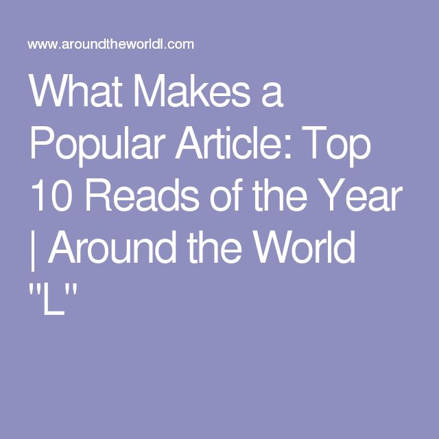 "What Makes a Popular Article: Top 10 Reads of the Year | Around the World ""L"""