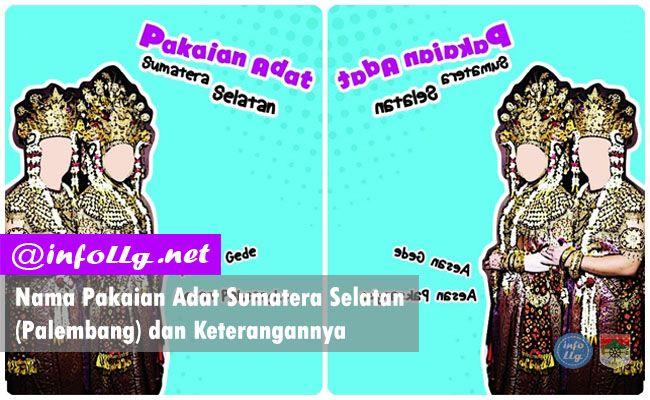 Nama Pakaian Adat Sumatera Selatan (Palembang) dan Keterangannya  http://www.infollg.net/2017/09/nama-pakaian-adat-sumatera-selatan-palembang-dan-keterangannya/674