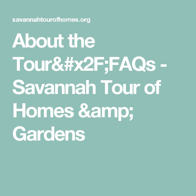 About the Tour/FAQs - Savannah Tour of Homes & Gardens