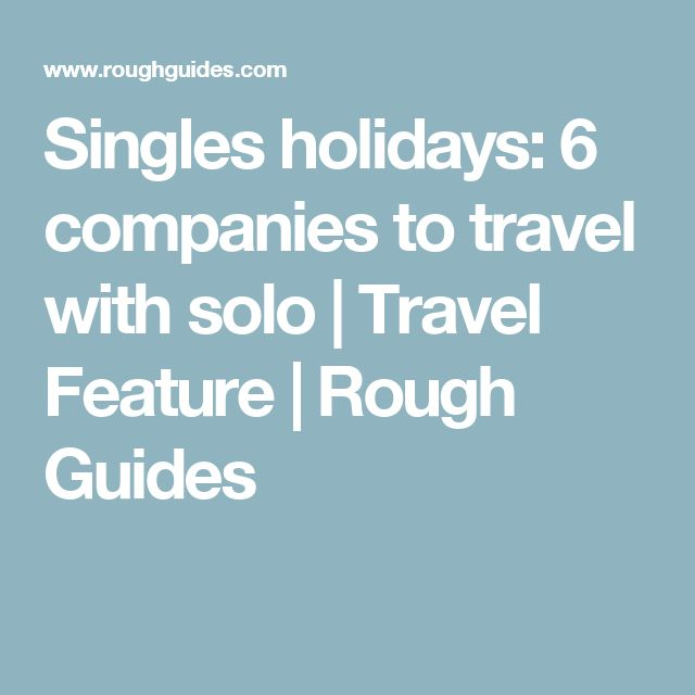 Singles holidays: 6 companies to travel with solo | Travel Feature | Rough Guides