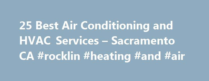 25 Best Air Conditioning and HVAC Services – Sacramento CA #rocklin #heating #and #air http://attorney.nef2.com/25-best-air-conditioning-and-hvac-services-sacramento-ca-rocklin-heating-and-air/  # HVAC & Air Conditioning Contractors in Sacramento, CA Sacramento Air Conditioning Though folks in other areas of the country might imagine all of California as constantly sunny with 70 degree temperatures every day, people in the Sacramento Valley know that this is not exactly the case. When it…
