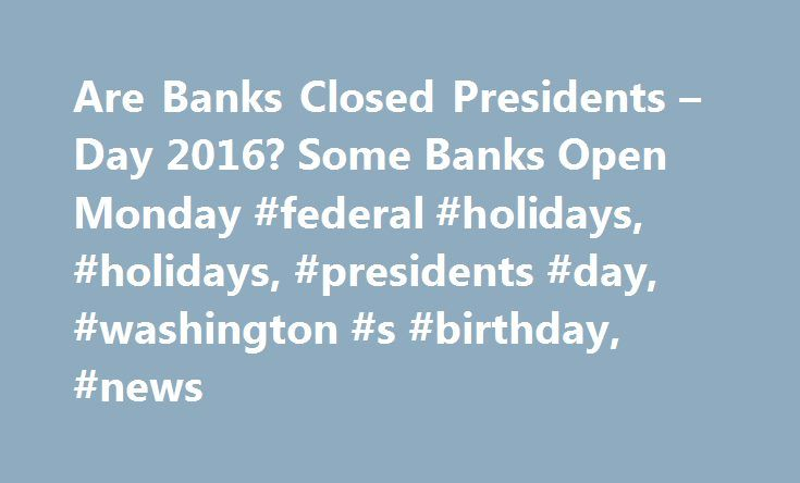 Are Banks Closed Presidents – Day 2016? Some Banks Open Monday #federal #holidays, #holidays, #presidents #day, #washington #s #birthday, #news http://philadelphia.nef2.com/are-banks-closed-presidents-day-2016-some-banks-open-monday-federal-holidays-holidays-presidents-day-washington-s-birthday-news/  # Movies TV Music Celebrity News Famous Relationships Rumors Movie Trailers Entertainment 2017-06-07 Breaking Bad Gets Virtual Reality Experience As Vince Gilligan Teams Up With Sony…
