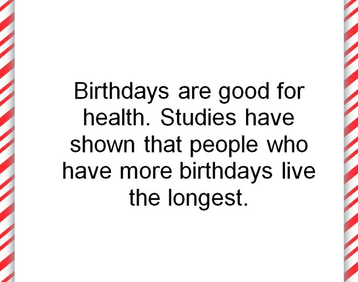 Have more birthdays