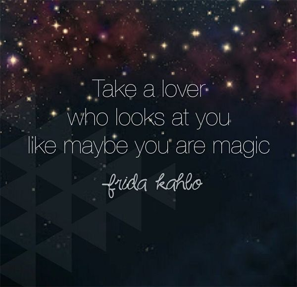 """""""Take a lover who looks at you like maybe you are magic."""" – Frida Kahlo #quotes #words"""