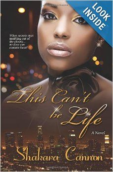 This Can't be Life by Shakara Cannon.  Cover image from amazon.com.  Click the cover image to check out or request the Douglass Branch Urban Fiction kindle.