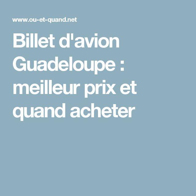Billet d'avion Guadeloupe : meilleur prix et quand acheter