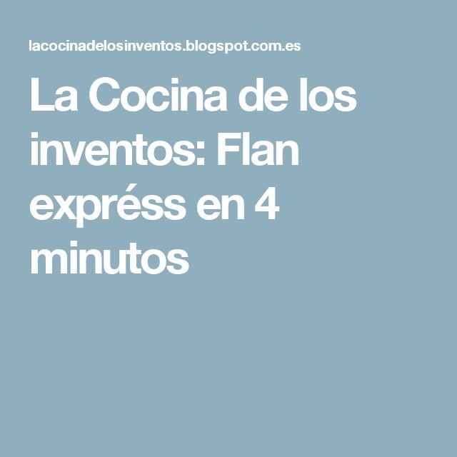 La Cocina de los inventos: Flan expréss en 4 minutos