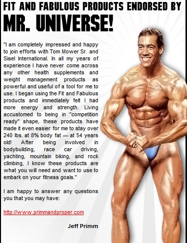 The Fit and Fabulous Weight Loss System and Liquid Nutritional products from Sisel International are endorsed by Jeff Primm, Mr. Universe. Jeff is a Sisel Brand Partner. http://sizzlenow.theleanline.com/