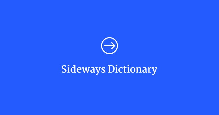 Sideways dictionary — it's like a dictionary, but using analogies instead of definitions. Use it as a tool for finding and sharing helpful analogies to explain technological ideas. Because if everyone understands technology better, we can make technology work better for everyone.