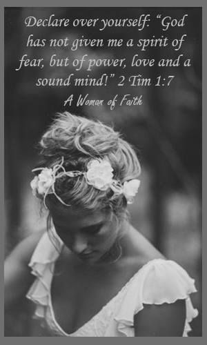"""Declare over yourself """"God has not given me a spirit of fear, but of power, love, and a sound mind."""" 1 Timothy 1:7"""