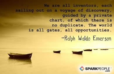 We are all inventors, each sailing out on a voyage of discovery, guided each by a private chart, of which there is no duplicate. The world is all gates, all opportunities.