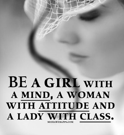 ",""Be a girl with a mind, a woman with attitude and a lady with class."" #quote"