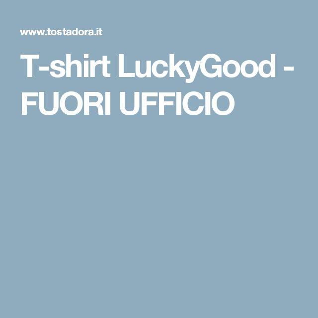 T-shirt LuckyGood  - FUORI UFFICIO