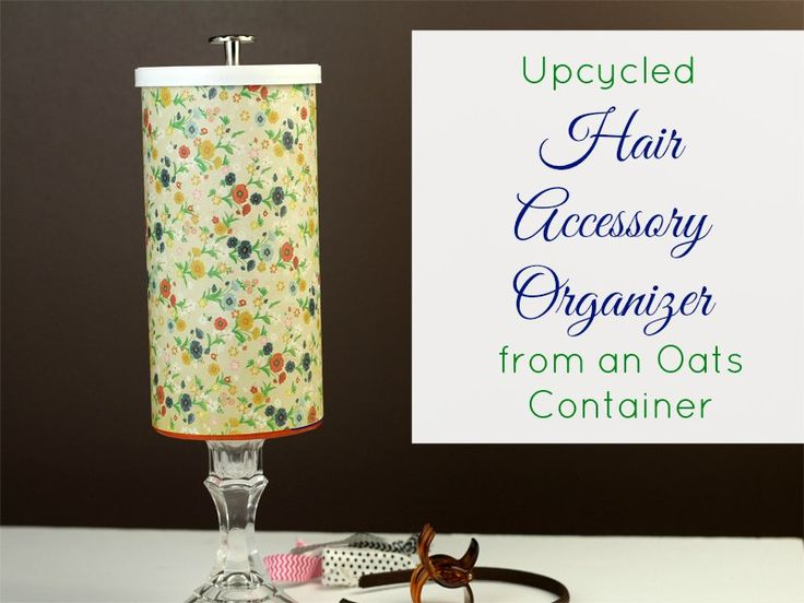 Upcycled Oatmeal Container to Hair Accessory Organizer