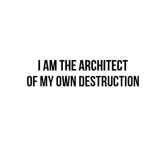 """Nice tattoo quote for men and women that says: """"I am the architect of my own destruction"""". Color: Black. Tags: Meaningful"""