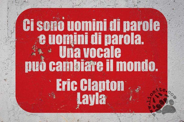 Una grande verità la puoi trovare anche in una canzone :) Ci sono uomini di parole e uomini di parola. Una vocale può cambiare il mondo. Eric Clapton – Layla #ericclapton, #uomini, #italiano,