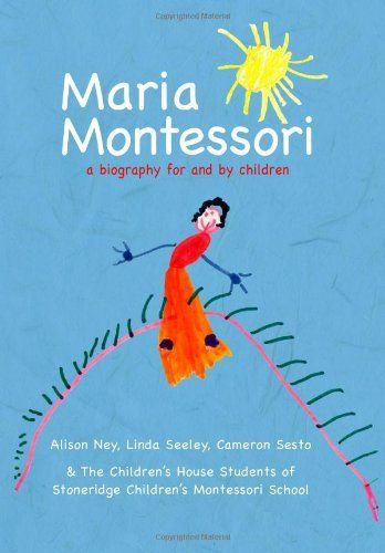 Maria Montessori: a biography for and by children by Alison Ney. $14.95. Publication: January 3, 2013. Publisher: CreateSpace Independent Publishing Platform (January 3, 2013). Children's drawings depicting the life of Maria Montessori.                                                         Show more                               Show less