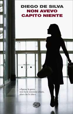 """Diego De Silva, """"Non avevo capito niente"""" - Einaudi"""