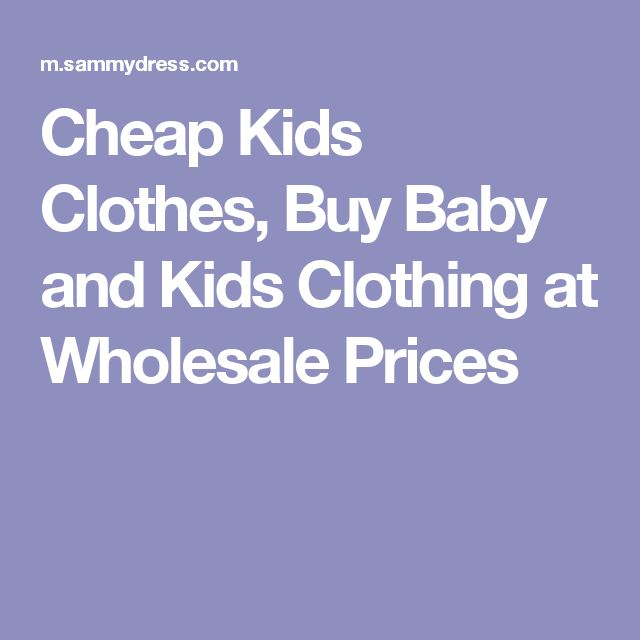Cheap Kids Clothes, Buy Baby and Kids Clothing at Wholesale Prices