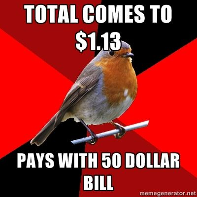 Retail Robin - TOTAL COMES TO ONE DOLLAR AND THIRTEEN CENTS... PAYS WITH 50 DOLLAR BILL