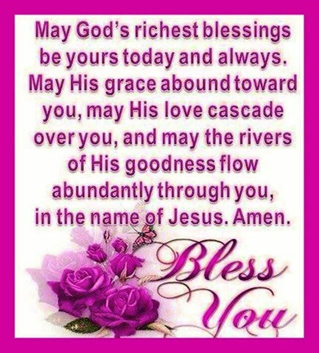 May God's richest blessings be yours today and always. May His grace abound  toward you, may His love c… | Good morning quotes, Daughter love quotes,  Names of jesus