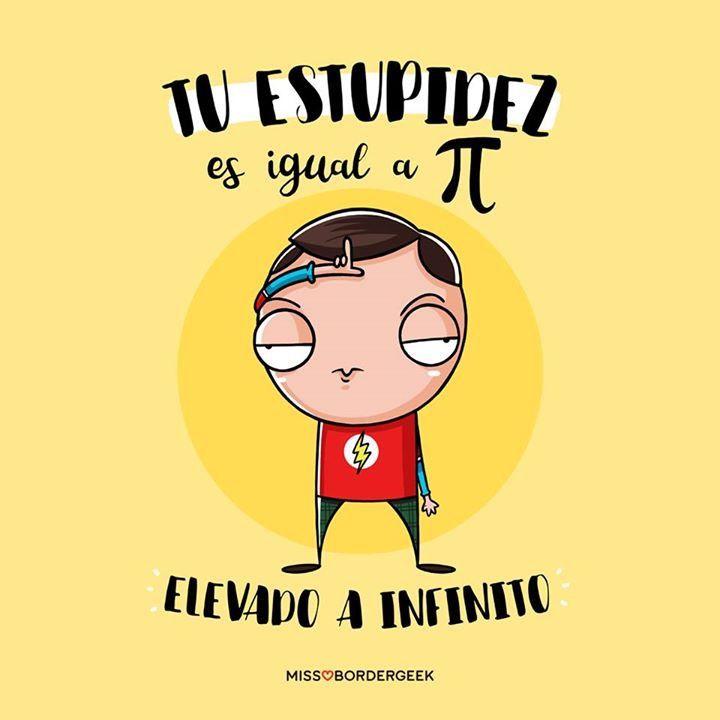 Tu estupidez es igual a PI elevado a infinito.