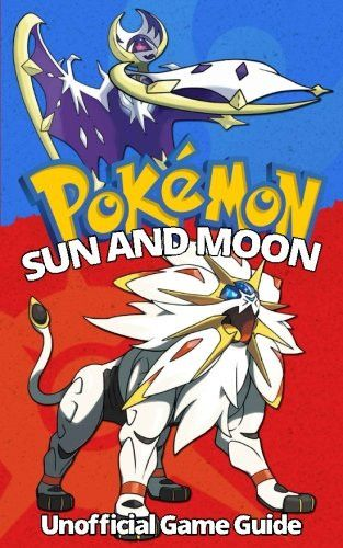 Pokemon Sun and Moon: Ultimate Strategy Guide: (An Unofficial Pokemon Guide) (Tips, tricks, hacks an