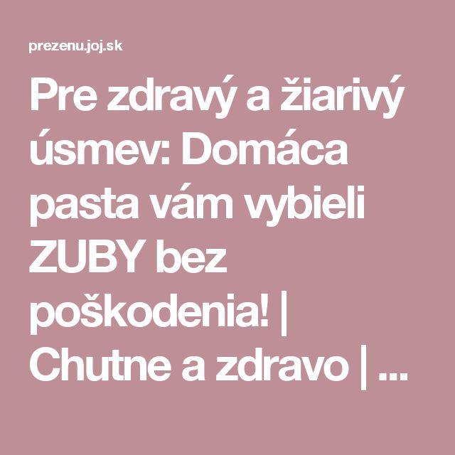 Pre zdravý a žiarivý úsmev: Domáca pasta vám vybieli ZUBY bez poškodenia!   Chutne a zdravo   Preženu.sk