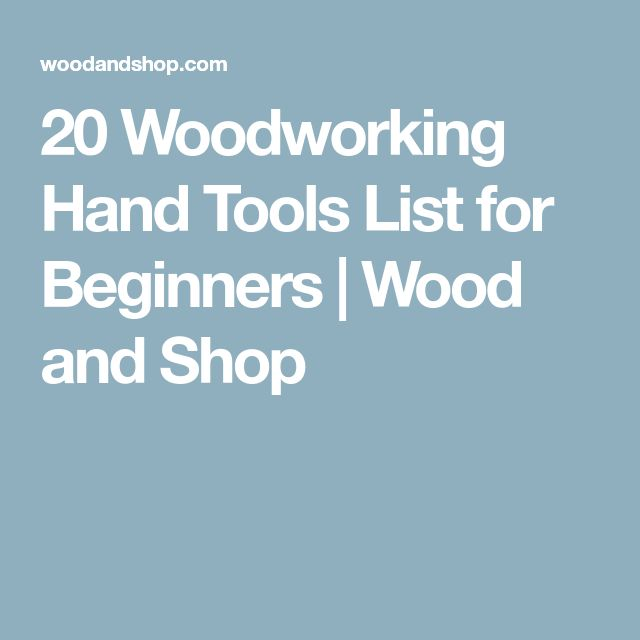 20 Woodworking Hand Tools List for Beginners | Wood and Shop