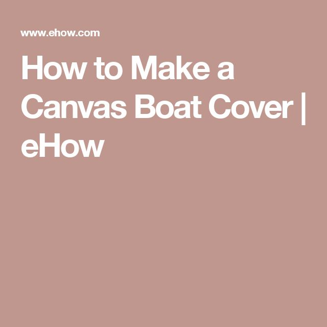 How to Make a Canvas Boat Cover | eHow