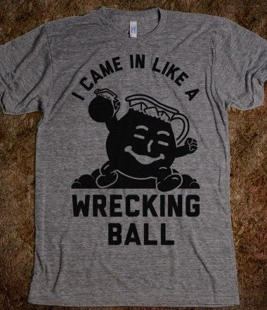 I Came In Like a Wrecking Ball. the only way #wreckingball #koolaid #meme