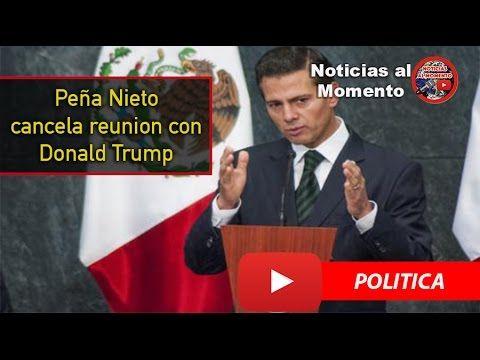 Peña Nieto cancela reunión con Trump 🔴  | Noticias al Momento