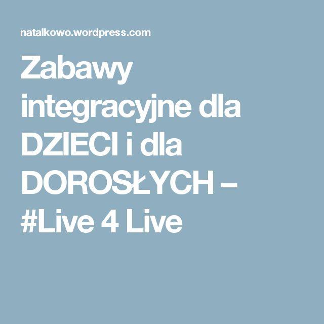 Zabawy integracyjne dla DZIECI i dla DOROSŁYCH – #Live 4 Live