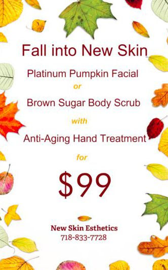Fall Into New Skin Special!! 718-833-7728                                                                                                                                                                                 More