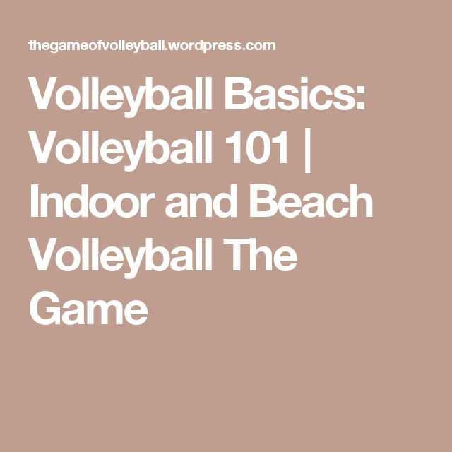 Volleyball Basics: Volleyball 101 | Indoor and Beach Volleyball The Game
