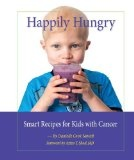 Happily Hungry: Smart Recipes for Kids with Cancer