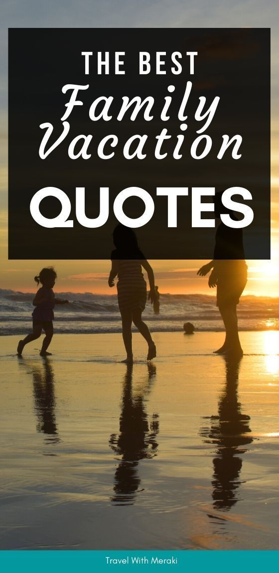 38 Inspiring Family Vacation Quotes You Will Love | Family