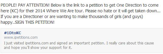 PLEAS SIGN OUR PETITON TO GET 1D TO DO A CONCERT HERE IN KC FOR THEIR 2014 WHERE WE ARE TOUR!!! THIS IS THE LINK: http://www.ipetitions.com/petition/1dtokc