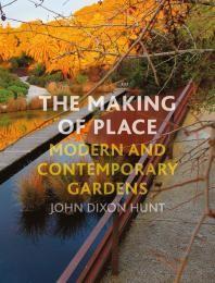The Making of Place / John Dixon Hunt