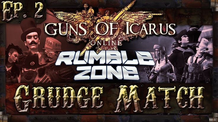 RUMBLE ZONE GRUDGE MATCH: GUNS OF ICARUS ONLINE MATCH 2