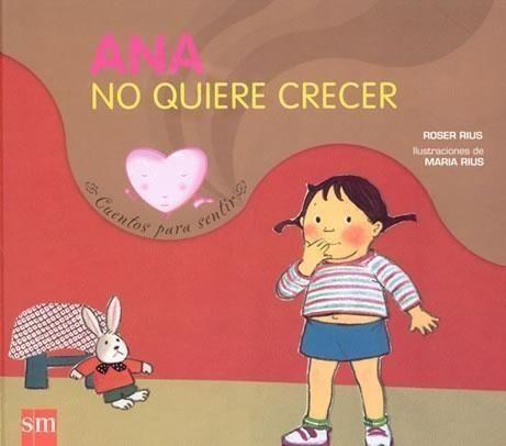 Ana no quiere crecer / Roser Rius ; [ilustraciones de Maria Rius ; traducción del catalán, Teresa Tellechea]