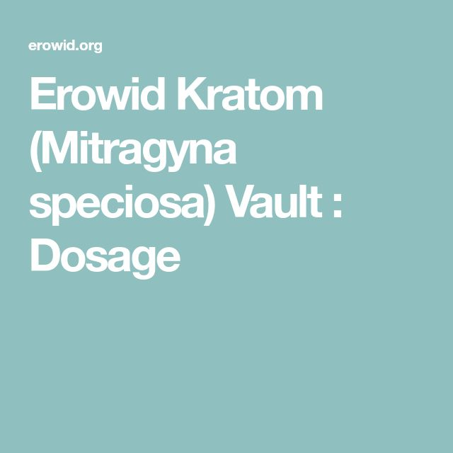 Erowid Kratom (Mitragyna speciosa) Vault : Dosage